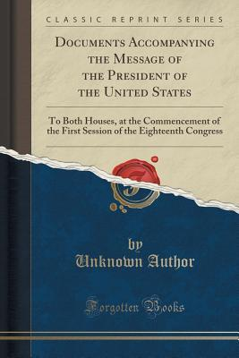 Documents Accompanying the Message of the President of the United States