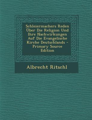Schleiermachers Reden Uber Die Religion Und Ihre Nachwirkungen Auf Die Evangelische Kirche Deutschlands