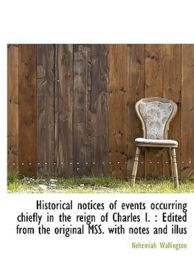 Historical Notices of Events Occurring Chiefly in the Reign