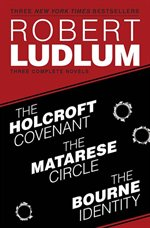 The Holcroft Covenant; The Matarese Circle; The Bourne Identity