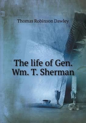 The Life of Gen. Wm. T. Sherman