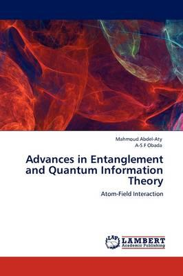 Advances in Entanglement and Quantum Information Theory