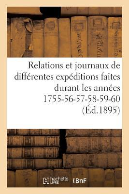 Relations et Journaux de Differentes Expeditions Faites Durant les Annees 1755-56-57-58-59-60