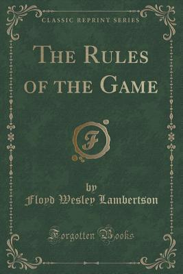 The Rules of the Game (Classic Reprint)