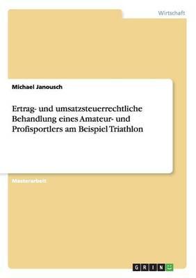 Ertrag- und umsatzsteuerrechtliche Behandlung eines Amateur- und Profisportlers am Beispiel Triathlon