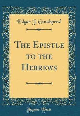 The Epistle to the Hebrews (Classic Reprint)