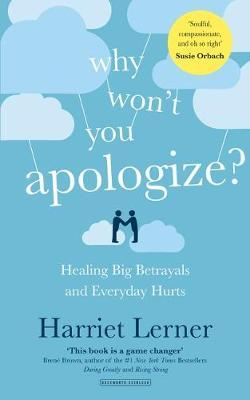 Why Won't You Apologize? Healing Big Betrayals and Everyday Hurts