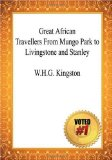 Great African Travellers from Mungo Park to Livingstone and Stanley - W. H. G. Kingston
