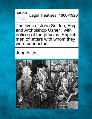 The Lives of John Selden, Esq., and Archbishop Usher