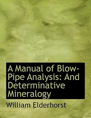 A Manual of Blow-pipe Analysis