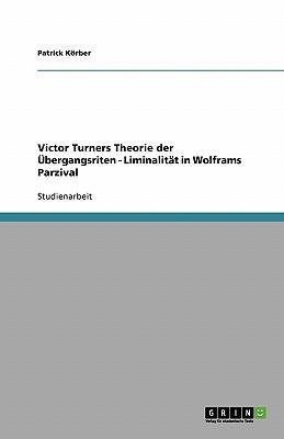 Victor Turners Theorie der Übergangsriten - Liminalität in Wolframs Parzival