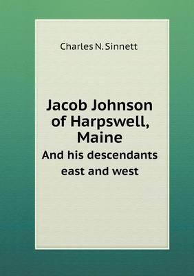 Jacob Johnson of Harpswell, Maine and His Descendants East and West