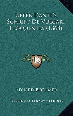 Ueber Dante's Schrift de Vulgari Eloquentia (1868)