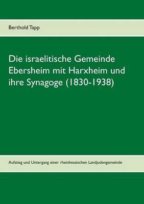 Die israelitische Gemeinde Ebersheim mit Harxheim und ihre Synagoge (1830-1938)