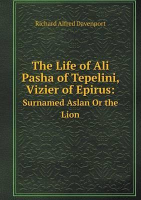 The Life of Ali Pasha of Tepelini, Vizier of Epirus