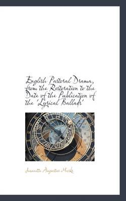 English Pastoral Drama, from the Restoration to the Date of the Publication of the 'Lyrical Ballads'