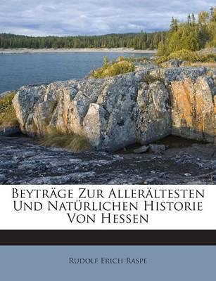 Beytrage Zur Alleraltesten Und Naturlichen Historie Von Hessen