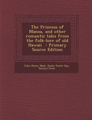 Princess of Manoa, and Other Romantic Tales from the Folk-Lore of Old Hawaii