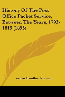 History of the Post Office Packet Service, Between the Years, 1793-1815 (1895)