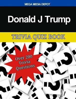 Donald J Trump Trivia Quiz Book