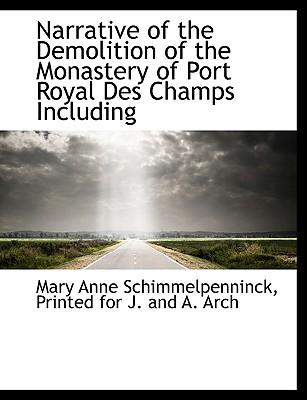 Narrative of the Demolition of the Monastery of Port Royal Des Champs Including