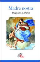Madre nostra. Preghiere a Maria