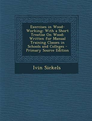 Exercises in Wood-Working, with a Short Treatise on Wood