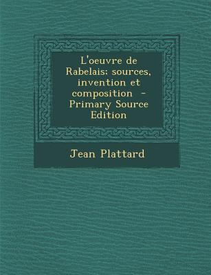 L'Oeuvre de Rabelais; Sources, Invention Et Composition