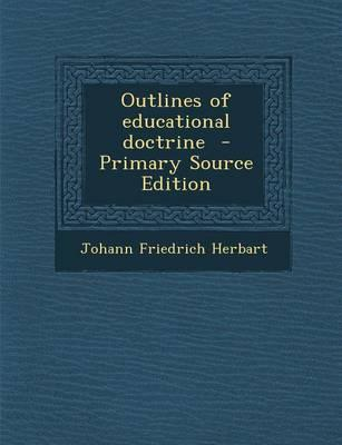 Outlines of Educational Doctrine - Primary Source Edition