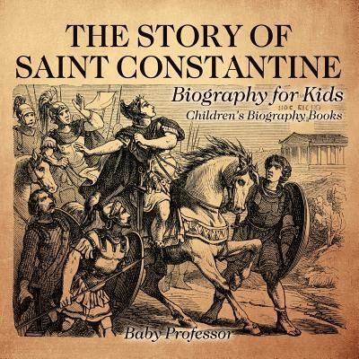 The Story of Saint Constantine - Biography for Kids | Children's Biography Books