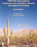 International Conference on Acoustics, Speech, and Signal Processing, March 15-19, 1999, Civic Plaza, Hyatt Regency, Phoenix, Arizona: Proceedings