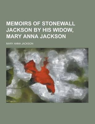 Memoirs of Stonewall Jackson by His Widow, Mary Anna Jackson