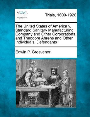 The United States of America V. Standard Sanitary Manufacturing Company and Other Corporations, and Theodore Ahrens and Other Individuals, Defendants