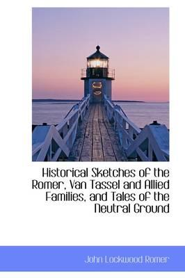 Historical Sketches of the Romer, Van Tassel and Allied Families, and Tales of the Neutral Ground