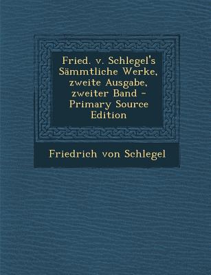 Fried. V. Schlegel's Sammtliche Werke, Zweite Ausgabe, Zweiter Band