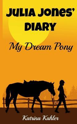 Julia Jones' Diary - My Dream Pony