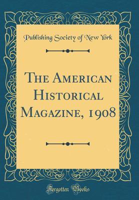 The American Historical Magazine, 1908 (Classic Reprint)