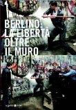 Berlino: la libertà oltre il muro. Ediz. italiana e inglese