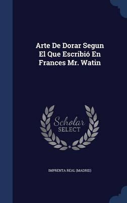 Arte de Dorar Segun El Que Escribio En Frances Mr. Watin