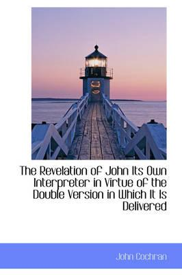 The Revelation of John Its Own Interpreter in Virtue of the Double Version in Which It Is Delivered