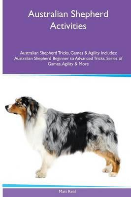 Australian Shepherd  Activities Australian Shepherd Tricks, Games & Agility. Includes