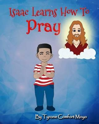 Isaac Learns How to Pray by Tyrone Comfort Moyo
