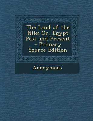 The Land of the Nile; Or, Egypt Past and Present