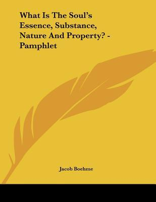 What Is the Soul's Essence, Substance, Nature and Property?