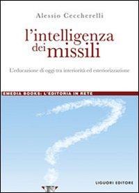 L'intelligenza dei missili. L'educazione di oggi tra interiorità ed esteriorizzazione