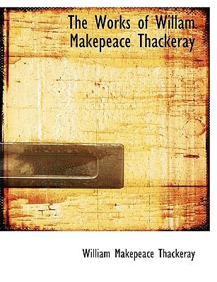 The Works of Willam Makepeace Thackeray