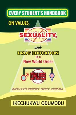 Every Student's Handbook on Values, Sexuality and Drug Education in a New World Order