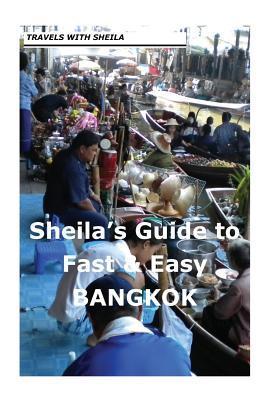 Sheila's Guide to Fast & Easy Bangkok