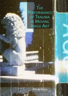 The Performance of Trauma in Moving Image Art
