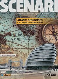 Scenari. Atlante geostorico e del mondo contemporaneo. Per le Scuole superiori. Con ebook. Con espansione online